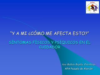 Y A MI  C MO ME AFECTA ESTO   S NTOMAS F SICOS Y PS QUICOS EN EL CUIDADOR