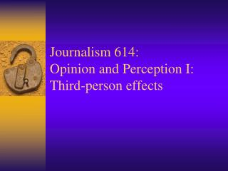 Journalism 614: Opinion and Perception I: Third-person effects