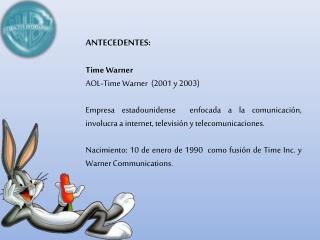 ANTECEDENTES:   Time Warner  AOL-Time Warner  2001 y 2003   Empresa estadounidense  enfocada a la comunicaci n, involucr