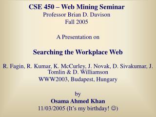 CSE 450   Web Mining Seminar Professor Brian D. Davison Fall 2005