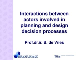 Interactions between actors involved in planning and design decision processes  Prof.dr.ir. B. de Vries