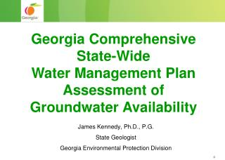 James Kennedy, Ph.D., P.G. State Geologist Georgia Environmental Protection Division