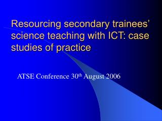 Resourcing secondary trainees  science teaching with ICT: case studies of practice