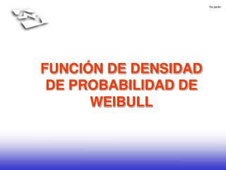 FUNCI N DE DENSIDAD DE PROBABILIDAD DE WEIBULL