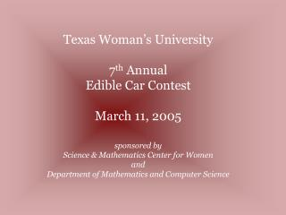 Texas Woman s University   7th Annual  Edible Car Contest  March 11, 2005   sponsored by  Science  Mathematics Center fo