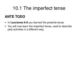 ANTE TODO  In Lecciones 6-8 you learned the preterite tense. You will now learn the imperfect tense, used to describe pa