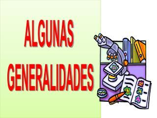 ALGUNAS  GENERALIDADES