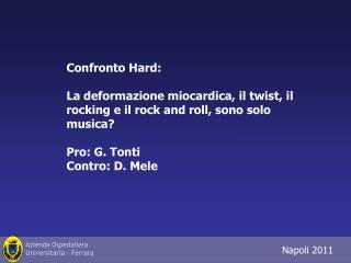 Confronto Hard:  La deformazione miocardica, il twist, il rocking e il rock and roll, sono solo musica  Pro: G. Tonti Co
