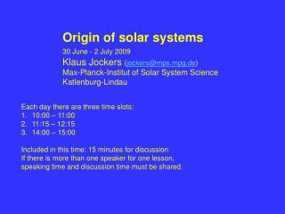 Origin of solar systems 30 June - 2 July 2009 Klaus Jockers jockersmps.mpg.de Max-Planck-Institut of Solar System Scienc