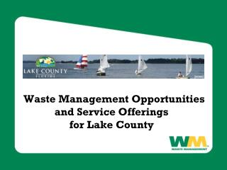 Waste Management Opportunities and Service Offerings  for Lake County