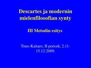 Descartes ja modernin mielenfilosofian synty  III Metodin esitys