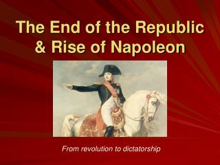 The End of the Republic  Rise of Napoleon