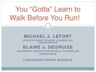 You  Gotta  Learn to Walk Before You Run