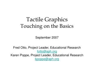 Tactile Graphics Touching on the Basics  September 2007  Fred Otto, Project Leader, Educational Research fottoaph Karen