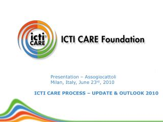 Presentation   Assogiocattoli  Milan, Italy, June 23rd, 2010  ICTI CARE PROCESS   UPDATE  OUTLOOK 2010