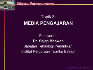 Topik 3: MEDIA PENGAJARAN  Pensyarah; Dr. Sajap Maswan Jabatan Teknologi Pendidikan Institut Perguruan Tuanku Bainun