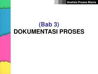 Bab 3  DOKUMENTASI PROSES