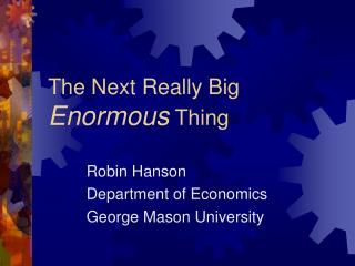 The Next Really Big Enormous Thing