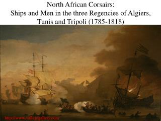 North African Corsairs:  Ships and Men in the three Regencies of Algiers, Tunis and Tripoli 1785-1818