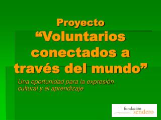 Proyecto  Voluntarios conectados a trav s del mundo