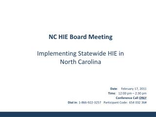 Date:    February 17, 2011 Time:   12:00 pm   2:30 pm Conference Call ONLY Dial in: 1-866-922-3257   Participant Code: