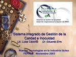 Sistema integrado de Gesti n de la Calidad e Inocuidad Lic. Luisa C ceres      Dr. Eduardo Erro