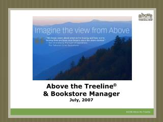 Above the Treeline     Bookstore Manager July, 2007