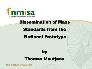 Dissemination of Mass  Standards from the  National Prototype  by Thomas Mautjana