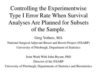 Controlling the Experimentwise Type I Error Rate When Survival Analyses Are Planned for Subsets of the Sample.