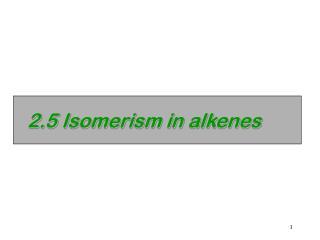 2.5 Isomerism in alkenes