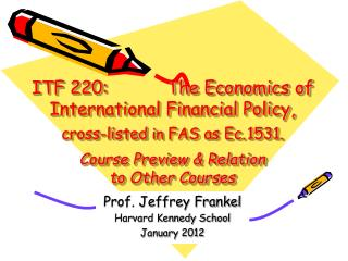 ITF 220:           The Economics of International Financial Policy,  cross-listed in FAS as Ec. 1531.  Course Preview  R