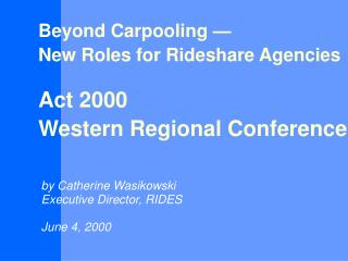 Beyond Carpooling    New Roles for Rideshare Agencies  Act 2000  Western Regional Conference