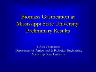 Biomass Gasification at Mississippi State University: Preliminary Results