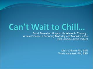 Good Samaritan Hospital Hypothermia Therapy : A New Frontier in Reducing Morbidity and Mortality in the Post-Cardiac Arr