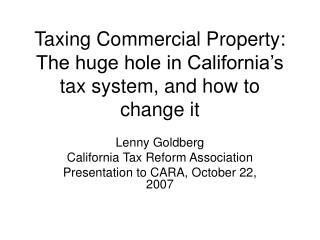 Taxing Commercial Property:  The huge hole in California s tax system, and how to change it