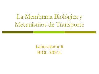 La Membrana Biol gica y Mecanismos de Transporte