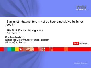 Synlighet i datasenteret - vet du hvor dine aktiva befinner seg   IBM Tivoli IT Asset Management 7.2 Portfolio