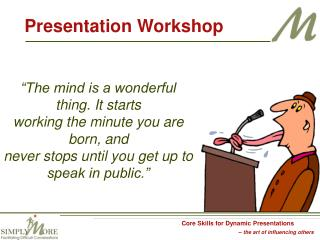 The mind is a wonderful thing. It starts working the minute you are born, and never stops until you get up to speak in