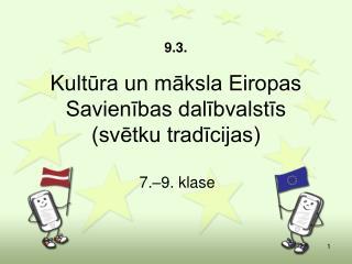 9.3.   Kultura un maksla Eiropas Savienibas dalibvalstis  svetku tradicijas