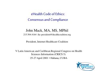 John Mack, MA, MS, MPhil 215.504.4164  ihc-presidentihealthcoalition  President, Internet Healthcare Coalition