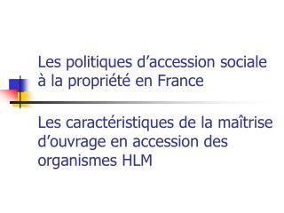 Les politiques d accession sociale   la propri t  en France  Les caract ristiques de la ma trise d ouvrage en accession
