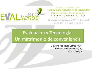 Evaluaci n y Tecnolog a: Un matrimonio de conveniencia