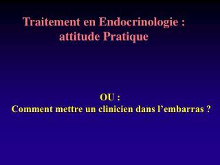Traitement en Endocrinologie : attitude Pratique