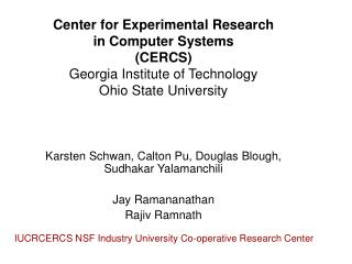 Center for Experimental Research  in Computer Systems CERCS Georgia Institute of Technology Ohio State University