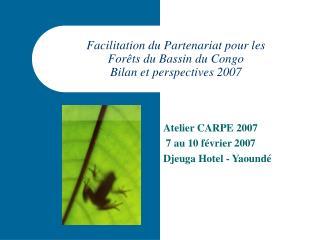 Facilitation du Partenariat pour les  For ts du Bassin du Congo Bilan et perspectives 2007