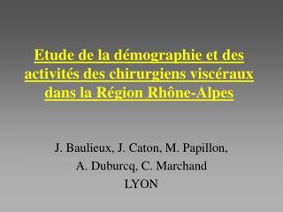 Etude de la d mographie et des activit s des chirurgiens visc raux dans la R gion Rh ne-Alpes