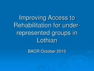 Improving Access to Rehabilitation for under-represented groups in Lothian