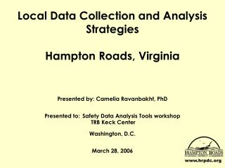 Presented by: Camelia Ravanbakht, PhD   Presented to: Safety Data Analysis Tools workshop   TRB Keck Center   Washington