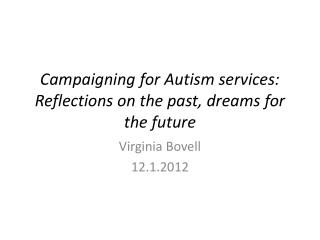 Campaigning for Autism services: Reflections on the past, dreams for the future