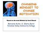Based on the book Mindset by Carol Dweck  Marianne Auten    Sherry Baird Paradise Valley Community College